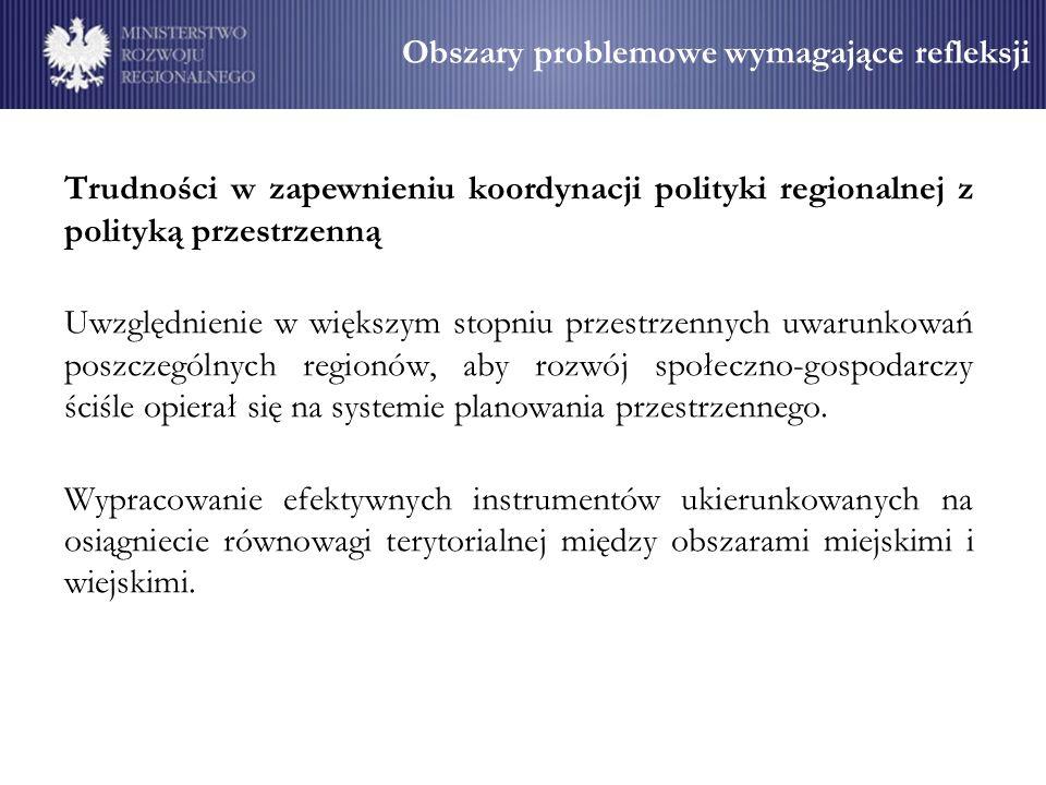 Obszary problemowe wymagające refleksji Weryfikacja podejścia do problematyki obszarów wiejskich Rozwój obszarów wiejskich jest jednym z pól, w których niezbędne jest zastosowanie zintegrowanego podejścia zarówno na poziomie polityki rozwoju prowadzonej w Polsce, jak i poszczególnych polityk wspólnotowych.