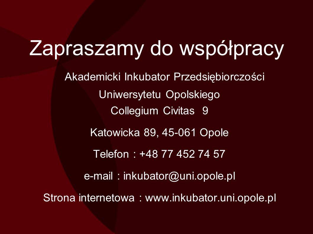 Zapraszamy do współpracy Akademicki Inkubator Przedsiębiorczości Uniwersytetu Opolskiego Collegium Civitas 9 Katowicka 89, 45-061 Opole Telefon : +48 77 452 74 57 e-mail : inkubator@uni.opole.pl Strona internetowa : www.inkubator.uni.opole.pl