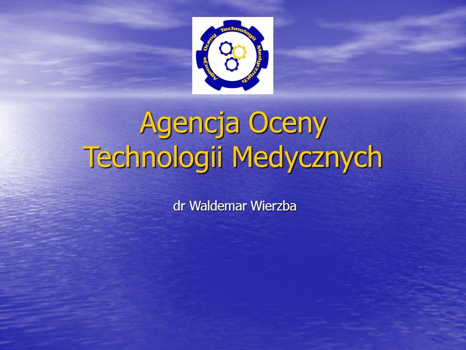 Agencja Oceny Technologii Medycznych dr Waldemar Wierzba dr Waldemar Wierzba