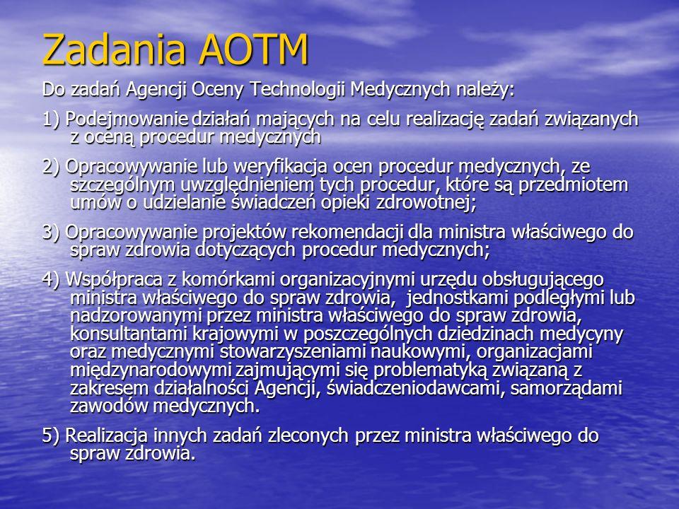 Zadania AOTM Do zadań Agencji Oceny Technologii Medycznych należy: 1) Podejmowanie działań mających na celu realizację zadań związanych z oceną proced
