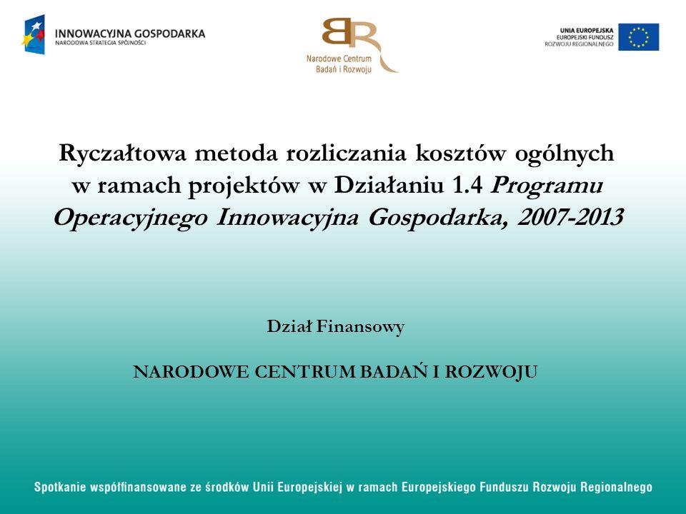 Ryczałtowa metoda rozliczania kosztów ogólnych w ramach projektów w Działaniu 1.4 Programu Operacyjnego Innowacyjna Gospodarka, 2007-2013 Dział Finans