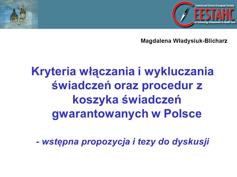 Magdalena Władysiuk-Blicharz Kryteria włączania i wykluczania świadczeń oraz procedur z koszyka świadczeń gwarantowanych w Polsce - wstępna propozycja i tezy do dyskusji