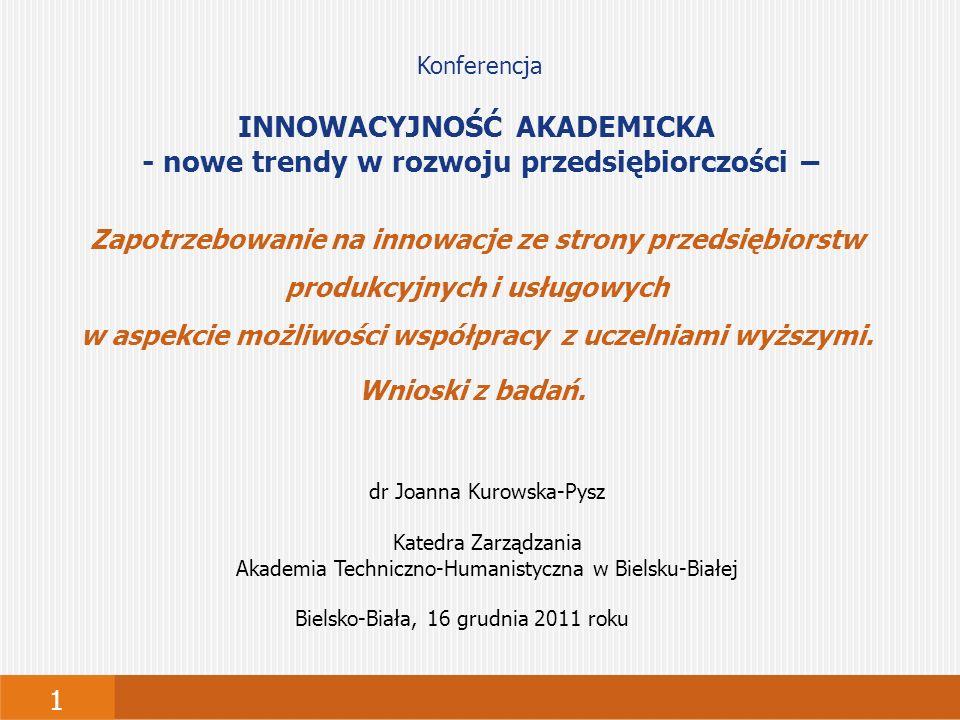 1 Bielsko-Biała, 16 grudnia 2011 roku Konferencja INNOWACYJNOŚĆ AKADEMICKA - nowe trendy w rozwoju przedsiębiorczości – Zapotrzebowanie na innowacje ze strony przedsiębiorstw produkcyjnych i usługowych w aspekcie możliwości współpracy z uczelniami wyższymi.