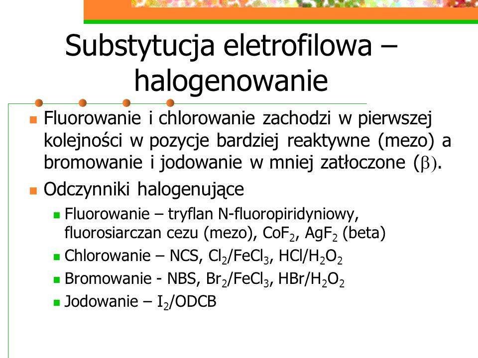 Substytucja eletrofilowa – halogenowanie Fluorowanie i chlorowanie zachodzi w pierwszej kolejności w pozycje bardziej reaktywne (mezo) a bromowanie i jodowanie w mniej zatłoczone (.