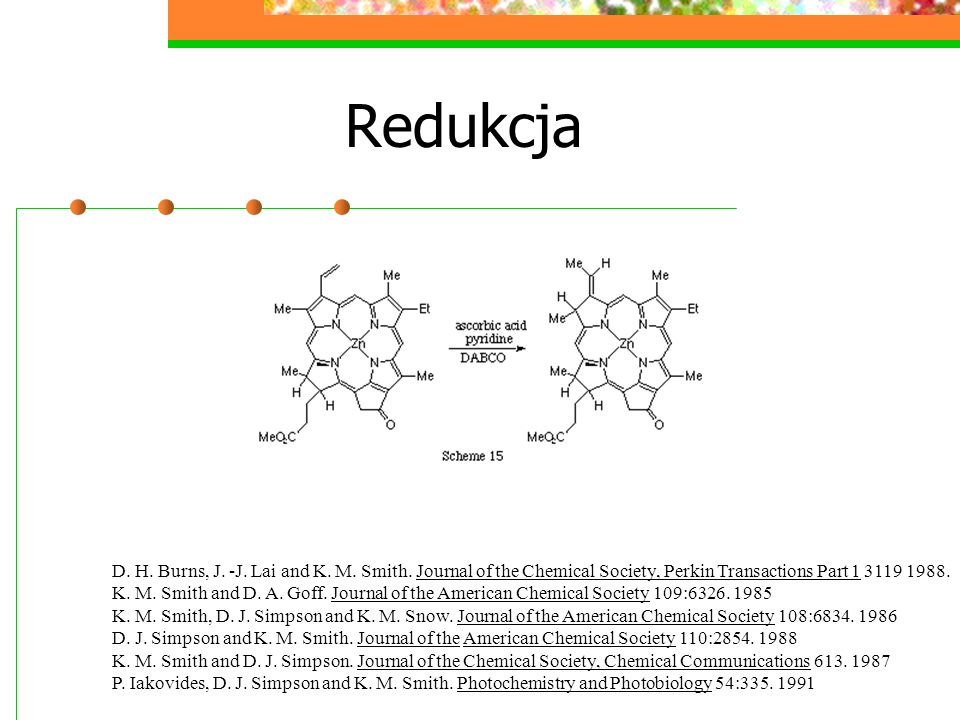 Redukcja D. H. Burns, J. -J. Lai and K. M. Smith. Journal of the Chemical Society, Perkin Transactions Part 1 3119 1988. K. M. Smith and D. A. Goff. J