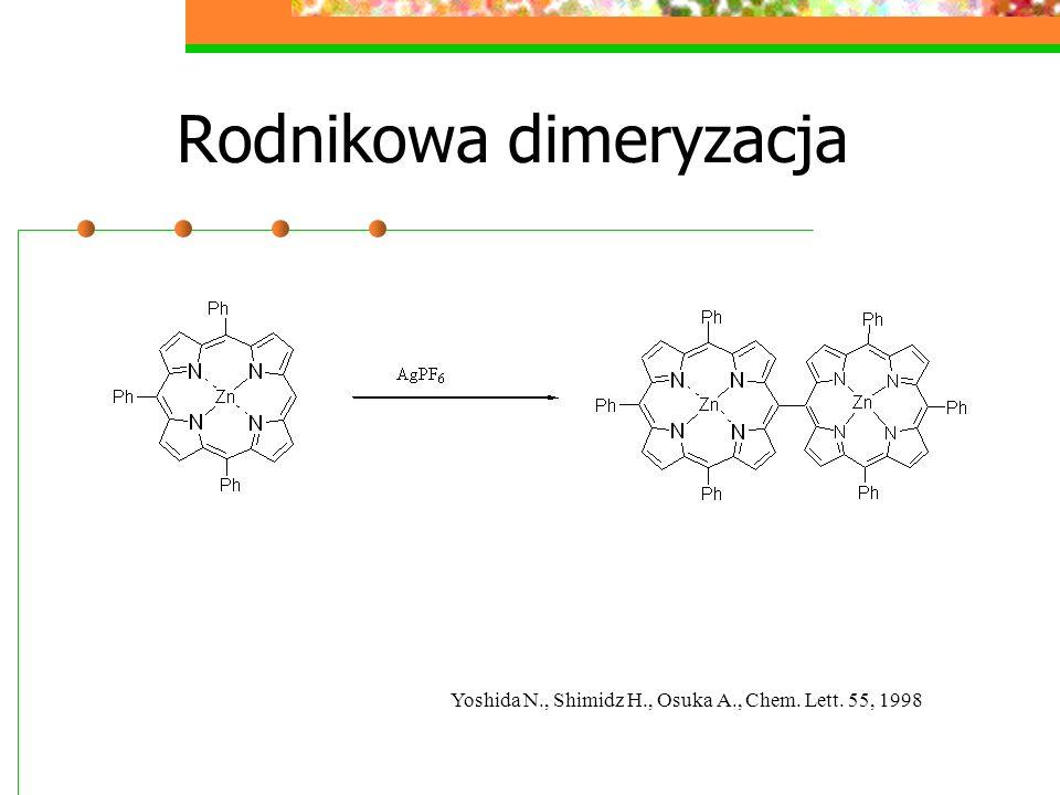 Rodnikowa dimeryzacja Yoshida N., Shimidz H., Osuka A., Chem. Lett. 55, 1998