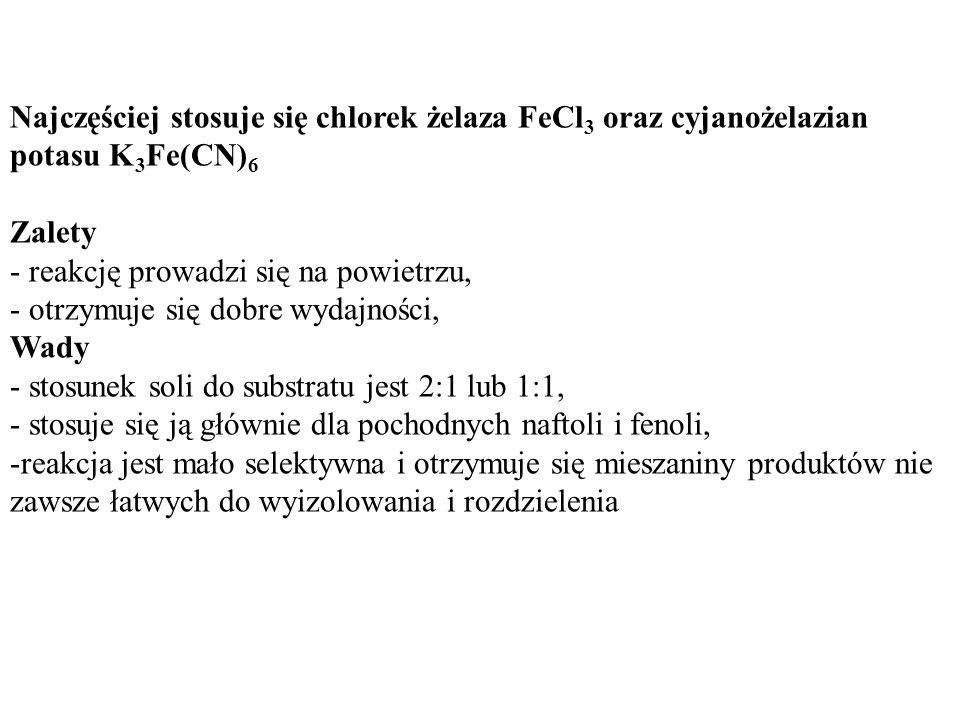 reakcje w rozpuszczalnikach organicznych najczęściej FeCl 3 * 6H 2 O stosowana do utleniania fenoli do chinonów i naftoli do binaftoli lub pochodnych bardziej utlenionych wada- nie jest selektywna i powstają różne produkty, które trudno rozdzielić