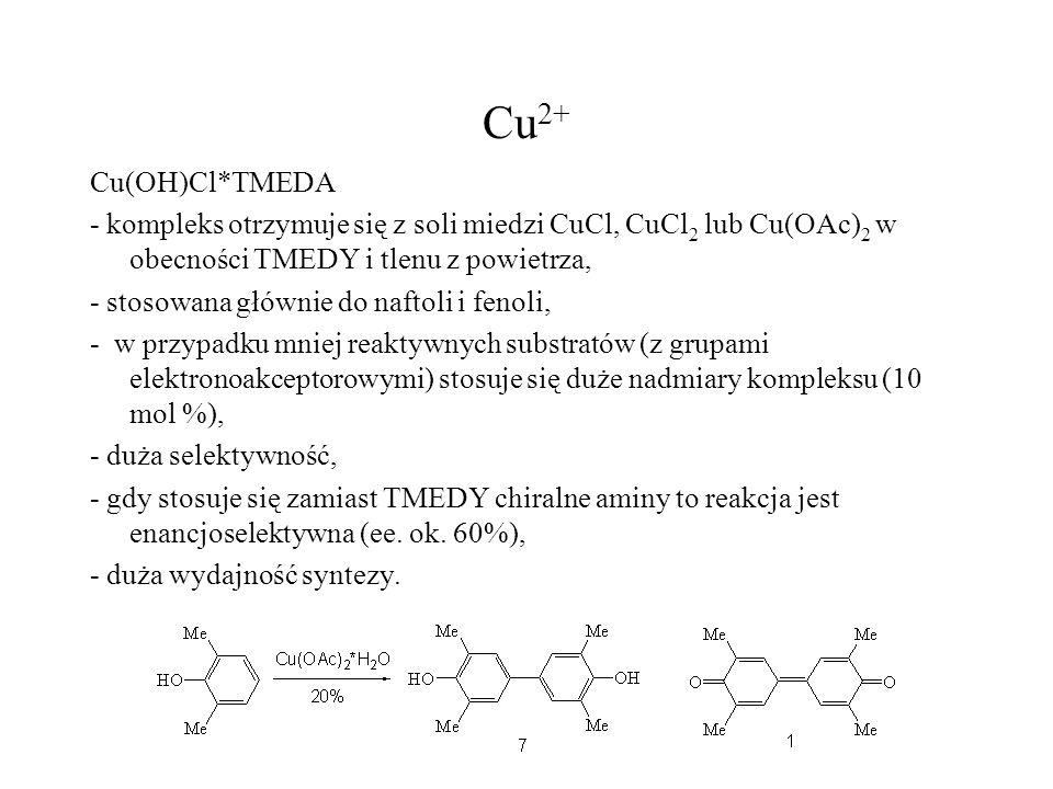 SCAT – CuSO 4 /Al 2 O 3 (10% CuSO 4 osadzone na Al 2 O 3 ) - kompleks otrzymuje się przez zawieszenia neutralnego tlenku glinu w wodnym roztworze siarczanu miedzi a następnie odparowanie wody pod ciśnieniem w 150 C, - zamiast siarczanu można stosować inne sole miedzi np.: CuF 2, Cu(OAc) 2, -reakcje prowadzi się na powietrzu (O 2 ), -reagują pochodne fenoli i naftoli (nawet z Br – dezaktywującym naftol), - równomolowy dodatek jonów miedzi w stosunku do substratu.