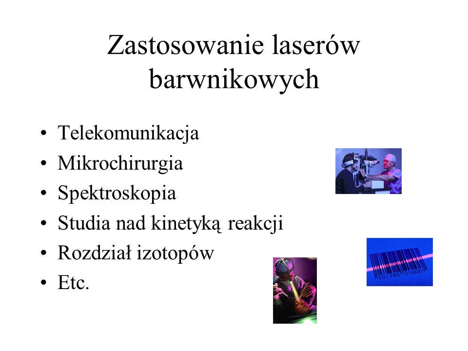 Zastosowanie laserów barwnikowych Telekomunikacja Mikrochirurgia Spektroskopia Studia nad kinetyką reakcji Rozdział izotopów Etc.