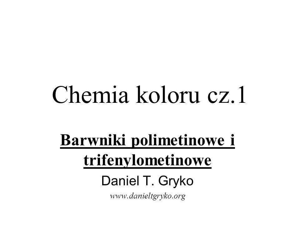 Chemia koloru cz.1 Barwniki polimetinowe i trifenylometinowe Daniel T. Gryko www.danieltgryko.org