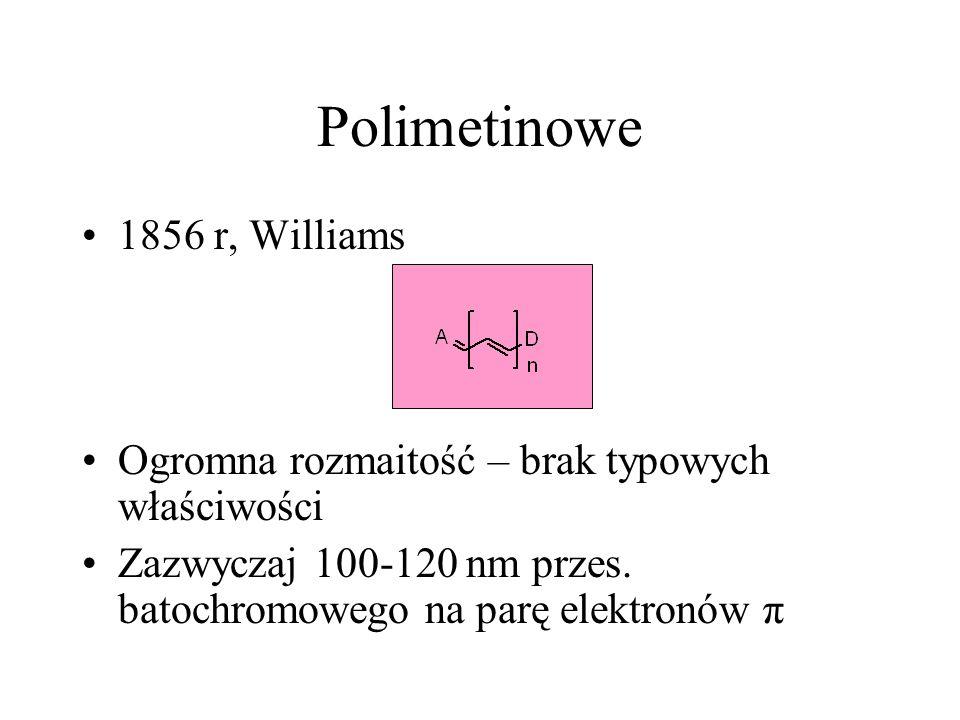 Polimetinowe 1856 r, Williams Ogromna rozmaitość – brak typowych właściwości Zazwyczaj 100-120 nm przes. batochromowego na parę elektronów π