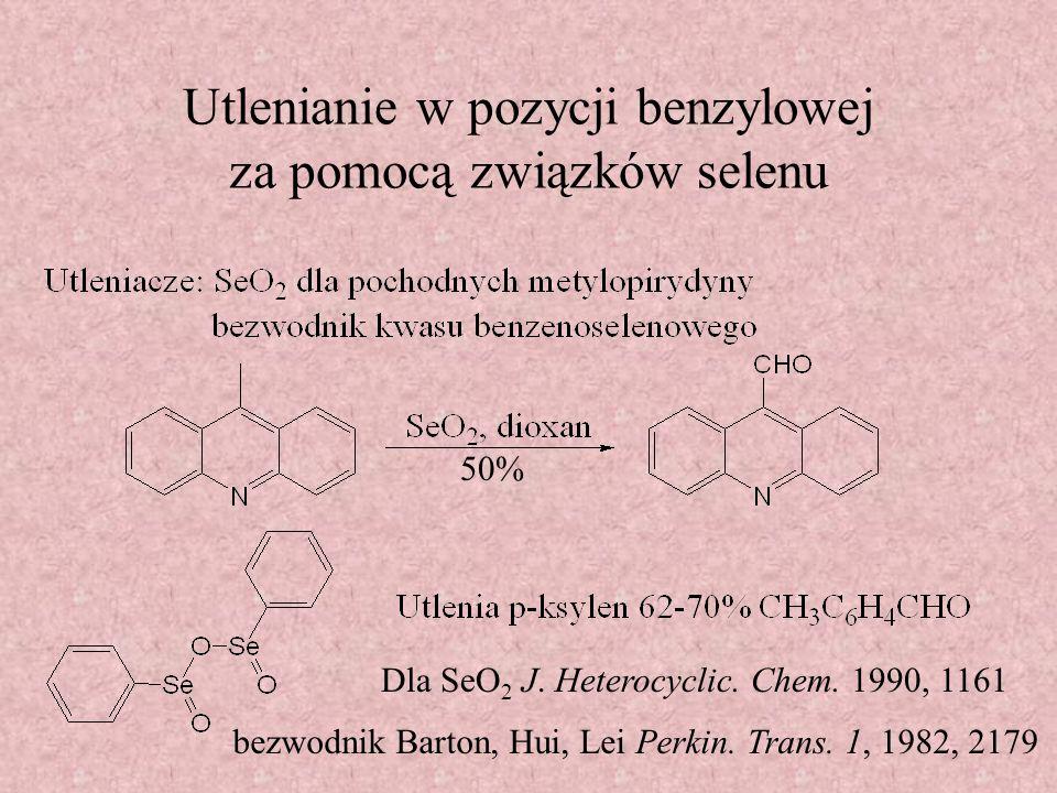Utlenianie w pozycji benzylowej za pomocą związków selenu Dla SeO 2 J. Heterocyclic. Chem. 1990, 1161 50% bezwodnik Barton, Hui, Lei Perkin. Trans. 1,