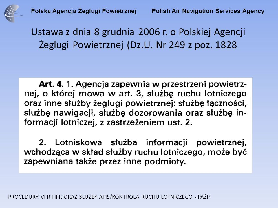 Polska Agencja Żeglugi Powietrznej Polish Air Navigation Services Agency Ustawa z dnia 8 grudnia 2006 r. o Polskiej Agencji Żeglugi Powietrznej (Dz.U.