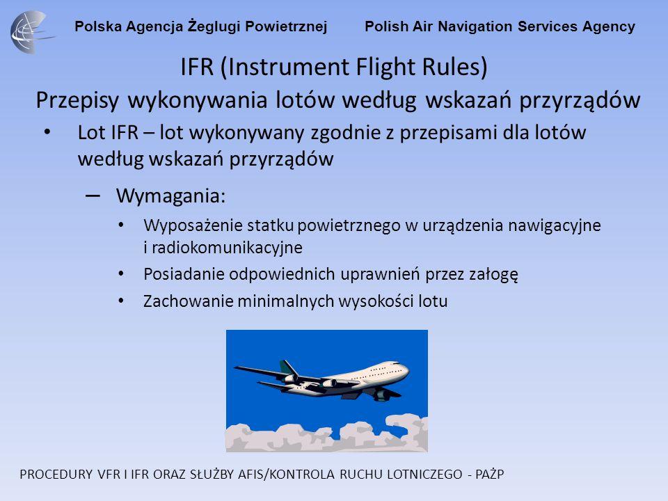 Polska Agencja Żeglugi Powietrznej Polish Air Navigation Services Agency IFR (Instrument Flight Rules) Przepisy wykonywania lotów według wskazań przyr