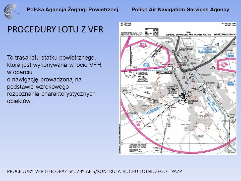 Polska Agencja Żeglugi Powietrznej Polish Air Navigation Services Agency PROCEDURY LOTU Z VFR To trasa lotu statku powietrznego, która jest wykonywana