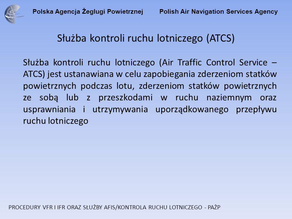 Polska Agencja Żeglugi Powietrznej Polish Air Navigation Services Agency Służba kontroli ruchu lotniczego (Air Traffic Control Service – ATCS) jest us