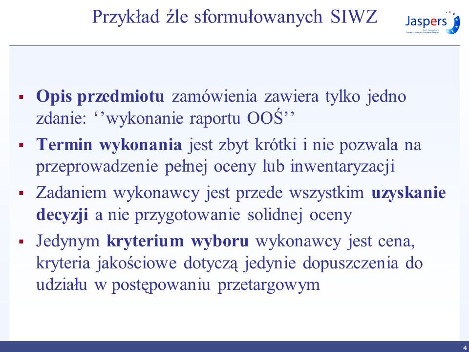 Przykład źle sformułowanych SIWZ Opis przedmiotu zamówienia zawiera tylko jedno zdanie: wykonanie raportu OOŚ Termin wykonania jest zbyt krótki i nie