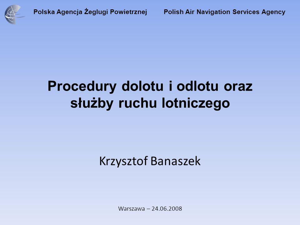 Polska Agencja Żeglugi Powietrznej Polish Air Navigation Services Agency Procedury dolotu i odlotu oraz służby ruchu lotniczego Krzysztof Banaszek War