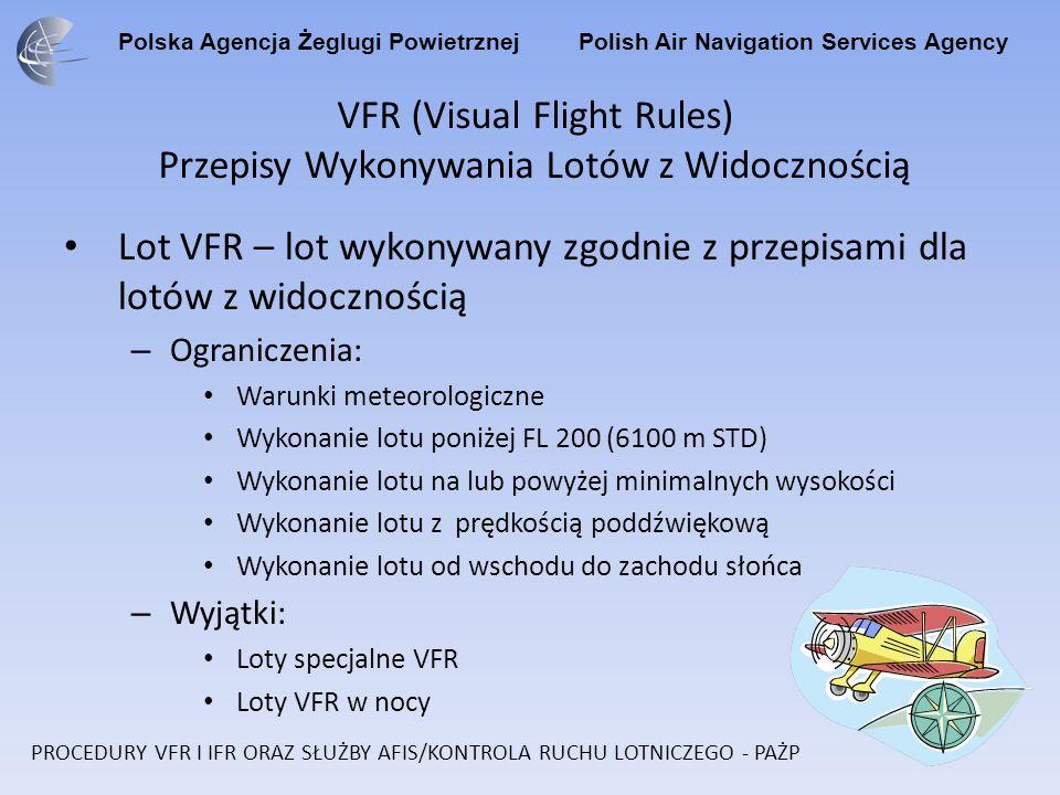 Polska Agencja Żeglugi Powietrznej Polish Air Navigation Services Agency VFR (Visual Flight Rules) Przepisy Wykonywania Lotów z Widocznością Lot VFR –