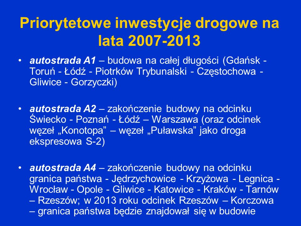 Priorytetowe inwestycje drogowe na lata 2007-2013 autostrada A1 – budowa na całej długości (Gdańsk - Toruń - Łódź - Piotrków Trybunalski - Częstochowa