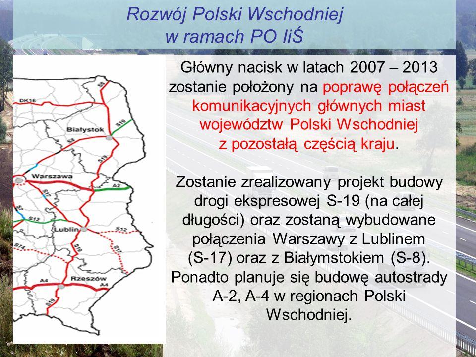 Rozwój Polski Wschodniej w ramach PO IiŚ Główny nacisk w latach 2007 – 2013 zostanie położony na poprawę połączeń komunikacyjnych głównych miast wojew