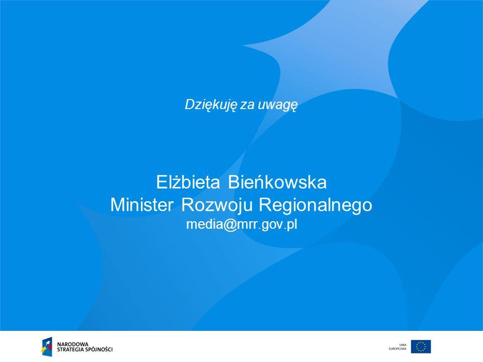 Elżbieta Bieńkowska Minister Rozwoju Regionalnego media@mrr.gov.pl Dziękuję za uwagę