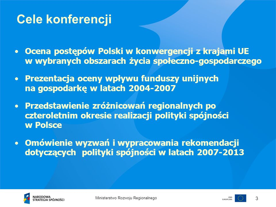 Ministerstwo Rozwoju Regionalnego 3 Cele konferencji Ocena postępów Polski w konwergencji z krajami UE w wybranych obszarach życia społeczno-gospodarc