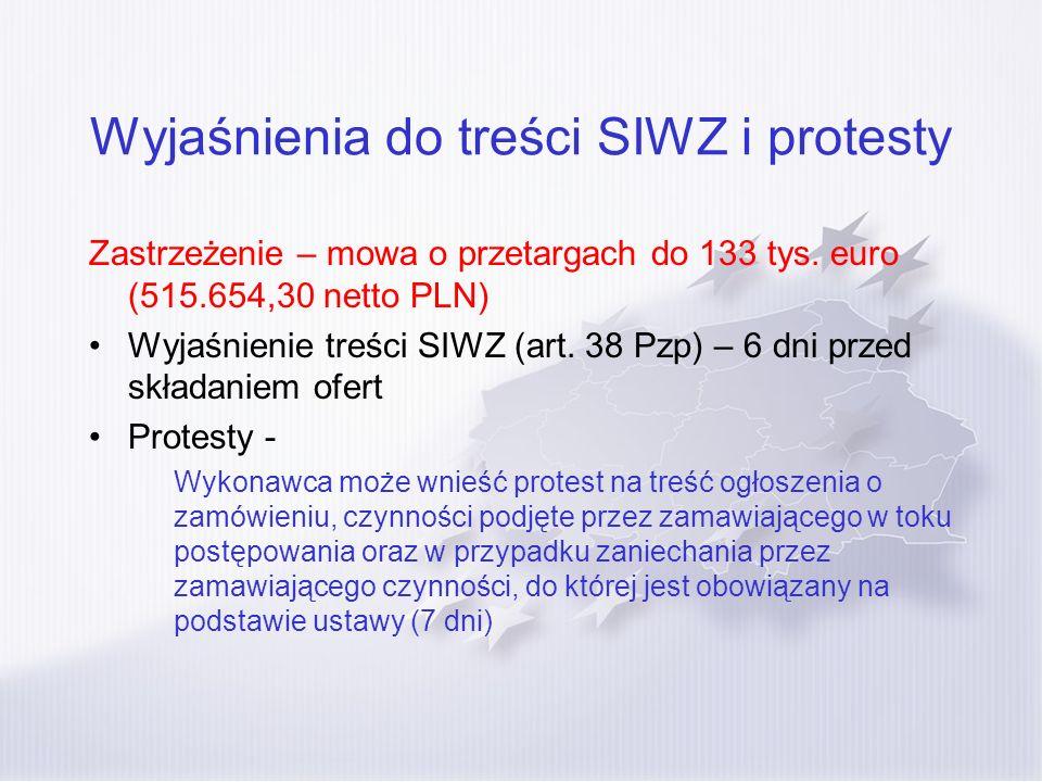 Wyjaśnienia do treści SIWZ i protesty Zastrzeżenie – mowa o przetargach do 133 tys. euro (515.654,30 netto PLN) Wyjaśnienie treści SIWZ (art. 38 Pzp)