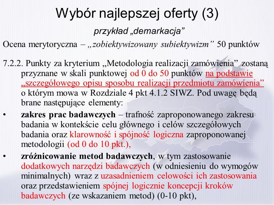 Wybór najlepszej oferty (3) przykład demarkacja Ocena merytoryczna – zobiektywizowany subiektywizm 50 punktów 7.2.2. Punkty za kryterium Metodologia r