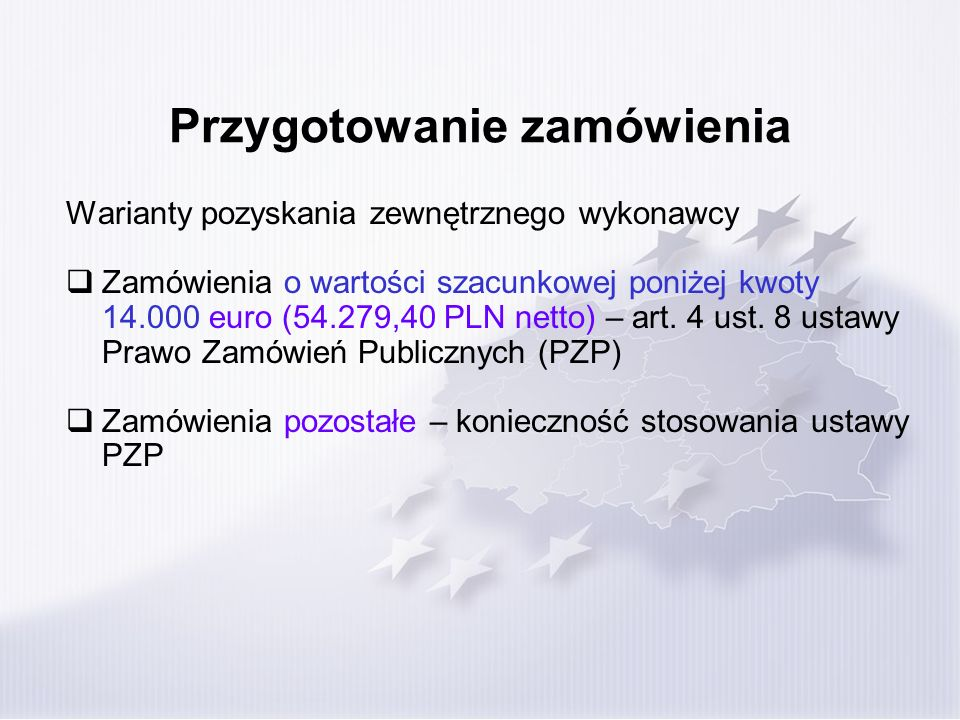 Przygotowanie zamówienia Warianty pozyskania zewnętrznego wykonawcy Zamówienia o wartości szacunkowej poniżej kwoty 14.000 euro (54.279,40 PLN netto)