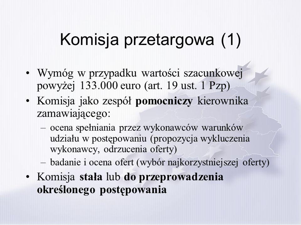 Komisja przetargowa (1) Wymóg w przypadku wartości szacunkowej powyżej 133.000 euro (art. 19 ust. 1 Pzp) Komisja jako zespół pomocniczy kierownika zam