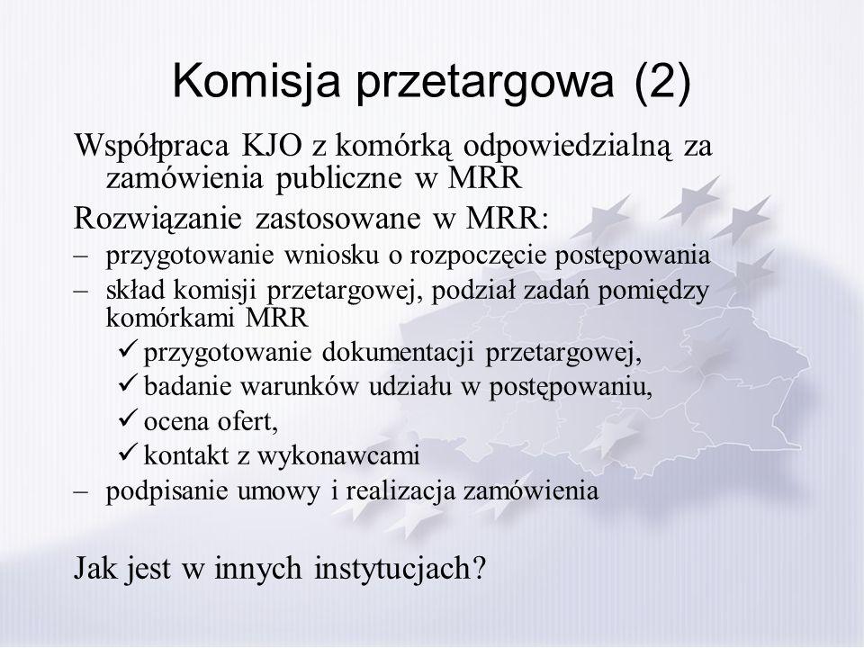 Komisja przetargowa (2) Współpraca KJO z komórką odpowiedzialną za zamówienia publiczne w MRR Rozwiązanie zastosowane w MRR: –przygotowanie wniosku o