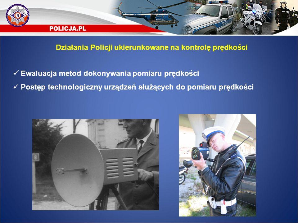 Ewaluacja metod dokonywania pomiaru prędkości Postęp technologiczny urządzeń służących do pomiaru prędkości Działania Policji ukierunkowane na kontrol