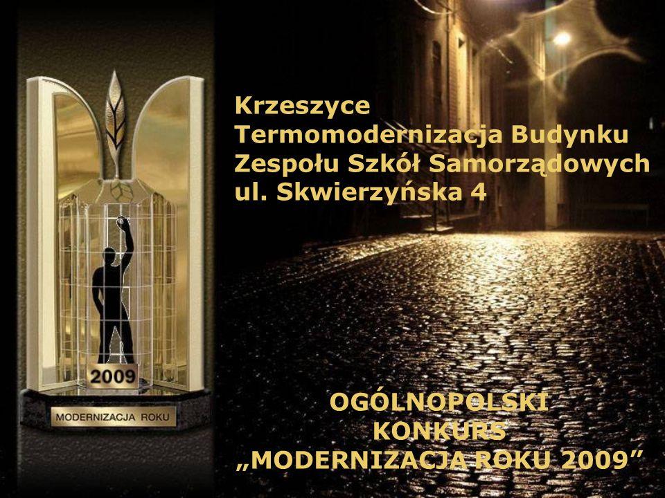 Krzeszyce Termomodernizacja Budynku Zespołu Szkół Samorządowych ul. Skwierzyńska 4 OGÓLNOPOLSKI KONKURS MODERNIZACJA ROKU 2009