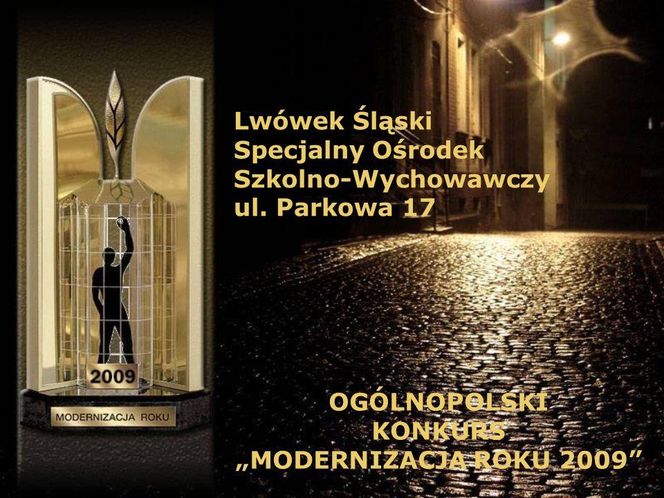 Lwówek Śląski Specjalny Ośrodek Szkolno-Wychowawczy ul. Parkowa 17 OGÓLNOPOLSKI KONKURS MODERNIZACJA ROKU 2009