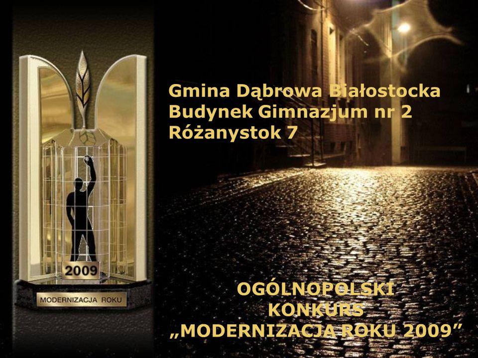 Gmina Dąbrowa Białostocka Budynek Gimnazjum nr 2 Różanystok 7 OGÓLNOPOLSKI KONKURS MODERNIZACJA ROKU 2009