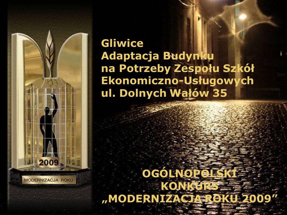 Gliwice Adaptacja Budynku na Potrzeby Zespołu Szkół Ekonomiczno-Usługowych ul. Dolnych Wałów 35 OGÓLNOPOLSKI KONKURS MODERNIZACJA ROKU 2009