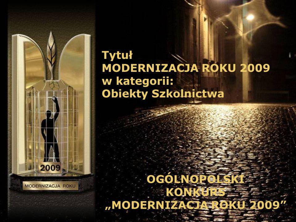 Tytuł MODERNIZACJA ROKU 2009 w kategorii: Obiekty Szkolnictwa OGÓLNOPOLSKI KONKURS MODERNIZACJA ROKU 2009