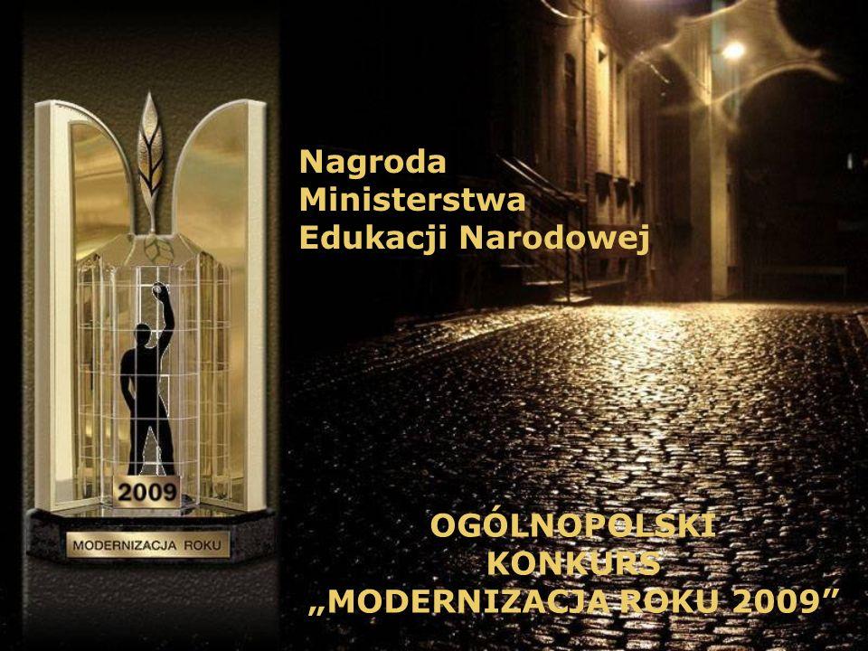 Nagroda Ministerstwa Edukacji Narodowej OGÓLNOPOLSKI KONKURS MODERNIZACJA ROKU 2009