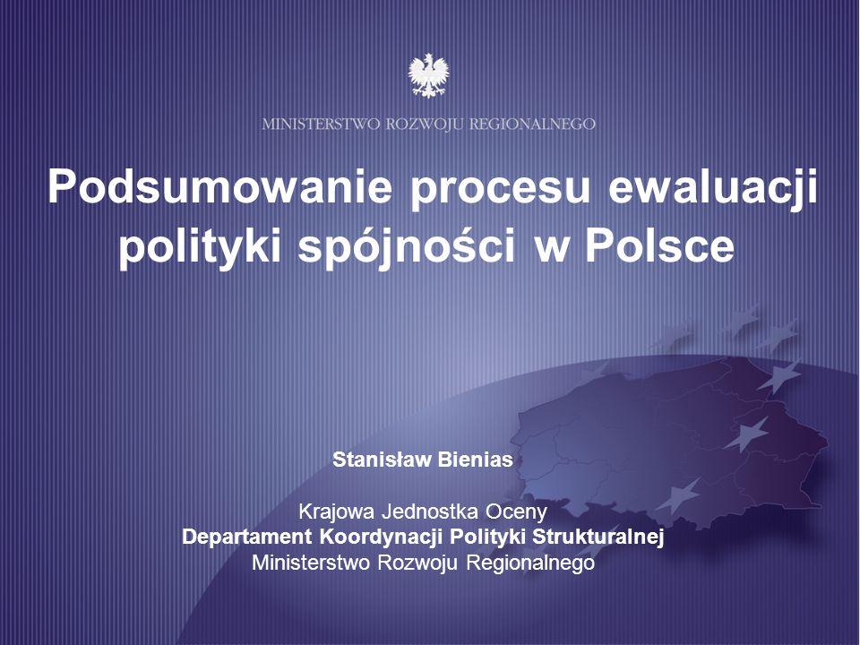 Podsumowanie procesu ewaluacji polityki spójności w Polsce Stanisław Bienias Krajowa Jednostka Oceny Departament Koordynacji Polityki Strukturalnej Mi