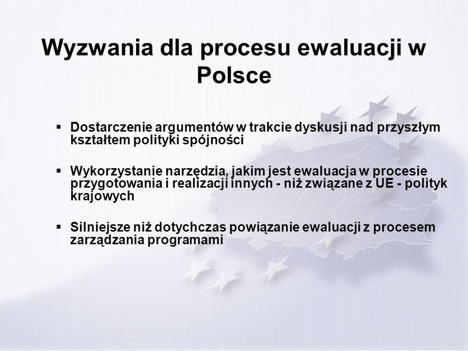Wyzwania dla procesu ewaluacji w Polsce Dostarczenie argumentów w trakcie dyskusji nad przyszłym kształtem polityki spójności Wykorzystanie narzędzia,