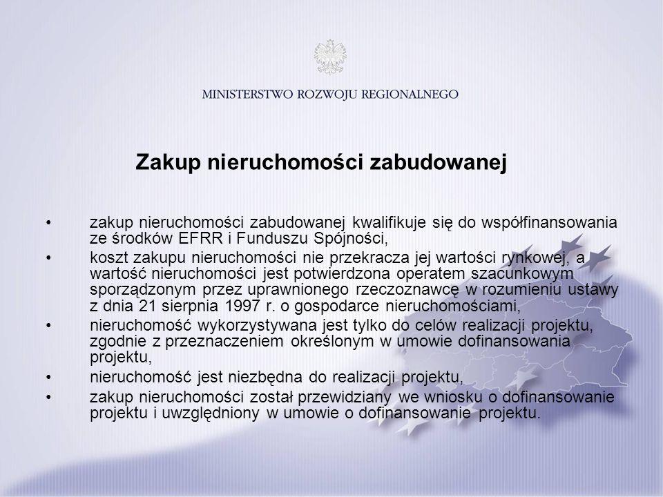 Zakup nieruchomości zabudowanej zakup nieruchomości zabudowanej kwalifikuje się do współfinansowania ze środków EFRR i Funduszu Spójności, koszt zakupu nieruchomości nie przekracza jej wartości rynkowej, a wartość nieruchomości jest potwierdzona operatem szacunkowym sporządzonym przez uprawnionego rzeczoznawcę w rozumieniu ustawy z dnia 21 sierpnia 1997 r.
