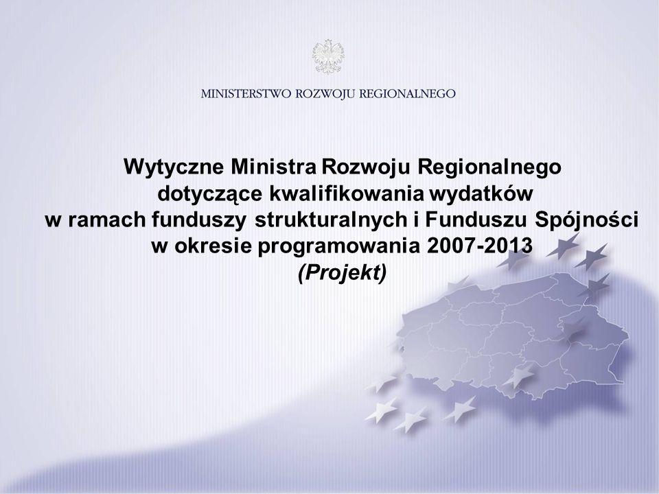 Wytyczne Ministra Rozwoju Regionalnego dotyczące kwalifikowania wydatków w ramach funduszy strukturalnych i Funduszu Spójności w okresie programowania 2007-2013 (Projekt)