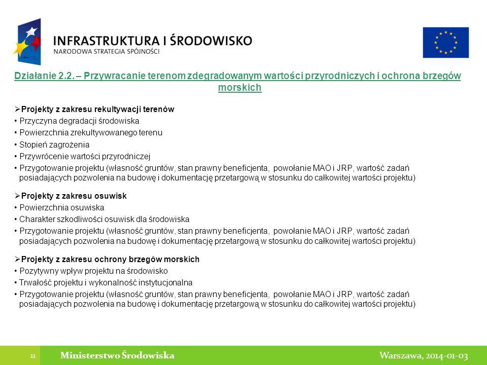 11 Warszawa, 2014-01-03Ministerstwo Środowiska Działanie 2.2. – Przywracanie terenom zdegradowanym wartości przyrodniczych i ochrona brzegów morskich