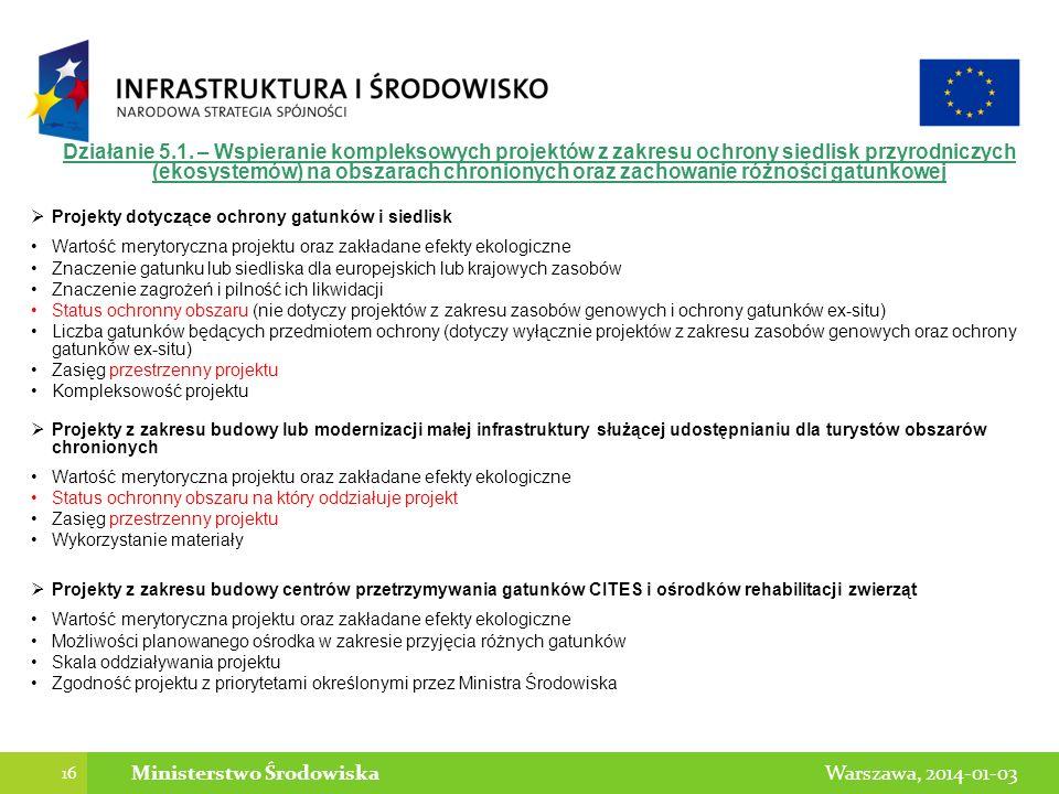 16 Warszawa, 2014-01-03Ministerstwo Środowiska Działanie 5.1. – Wspieranie kompleksowych projektów z zakresu ochrony siedlisk przyrodniczych (ekosyste