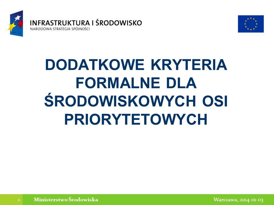 2 Warszawa, 2014-01-03Ministerstwo Środowiska DODATKOWE KRYTERIA FORMALNE DLA ŚRODOWISKOWYCH OSI PRIORYTETOWYCH