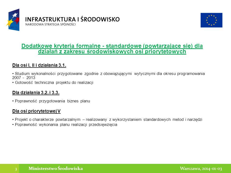 3 Warszawa, 2014-01-03Ministerstwo Środowiska Dodatkowe kryteria formalne - standardowe (powtarzające się) dla działań z zakresu środowiskowych osi pr