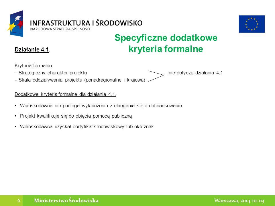 6 Warszawa, 2014-01-03Ministerstwo Środowiska Działanie 4.1. Kryteria formalne – Strategiczny charakter projektu nie dotyczą działania 4.1 – Skala odd