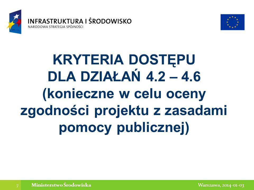 7 Warszawa, 2014-01-03Ministerstwo Środowiska KRYTERIA DOSTĘPU DLA DZIAŁAŃ 4.2 – 4.6 (konieczne w celu oceny zgodności projektu z zasadami pomocy publ