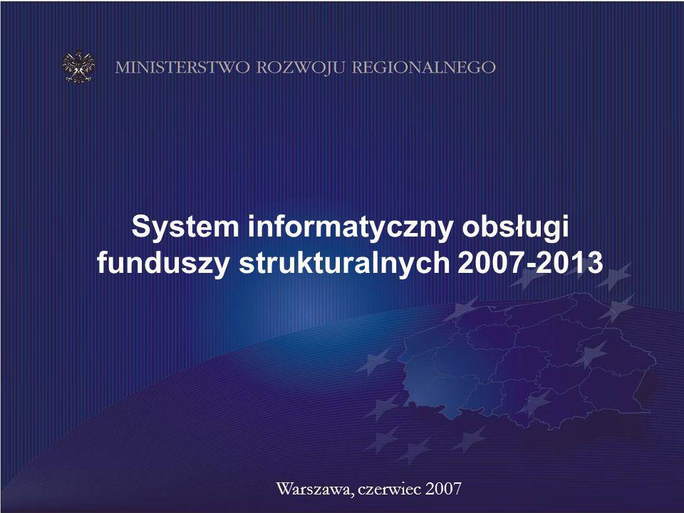 System informatyczny obsługi funduszy strukturalnych 2007-2013 Warszawa, czerwiec 2007